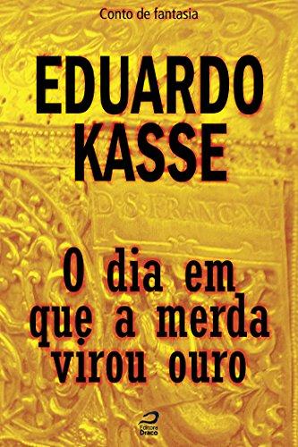 O dia em que a merda virou ouro - Eduardo Kasse