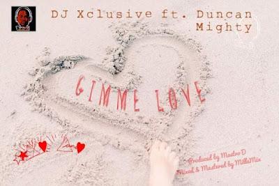"LYRICS: DJ Xclusive Ft Duncan Mighty – ""Gimme Love"""