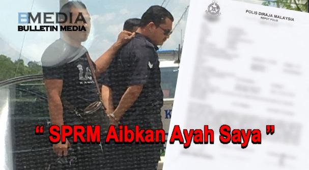 Anak Polis Ditangkap SPRM Buat Laporan, SPRM Aibkan Ayahnya