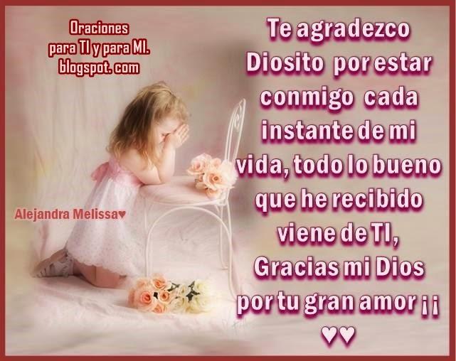 Te agradezco Diosito por estar conmigo en cada instante de mi vida.  Todo lo bueno que he recibido viene de Ti.  Gracias mi Dios, por tu gran amor !!!