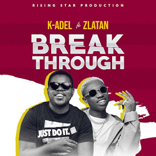 MUSIC: Zlatan x K-del – Break Through