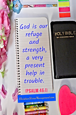 God is our refuge and strength, a very present help in trouble. (Psalm 46:1)