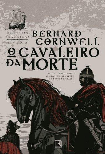 O cavaleiro da morte Crônicas saxônicas Bernard Cornwell