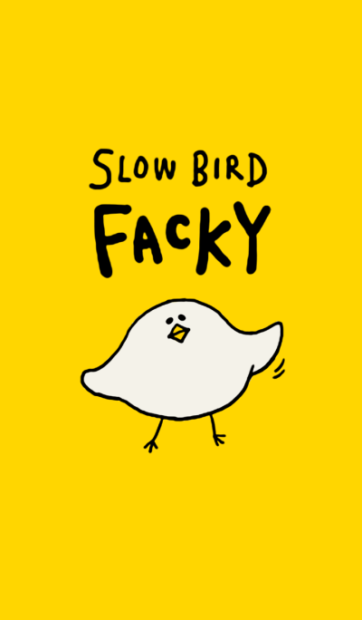 Slow Bird Facky