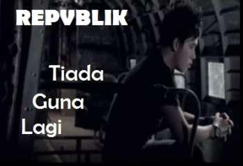 Download lagu Republik Tiada guna lagi mp3