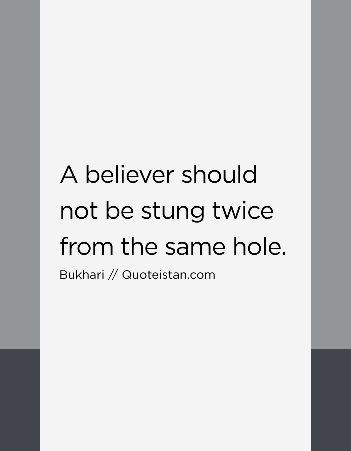 A believer should not be stung twice from the same hole.