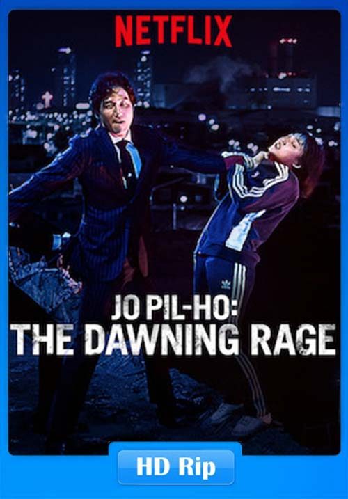 Jo Pil ho The Dawning Rage 2019 720p NF WEB-DL x264 | 480p 300MB | 100MB HEVC Poster