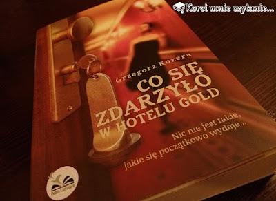 """Grzegorz Kozera """"Co się wydarzyło w hotelu Gold"""""""