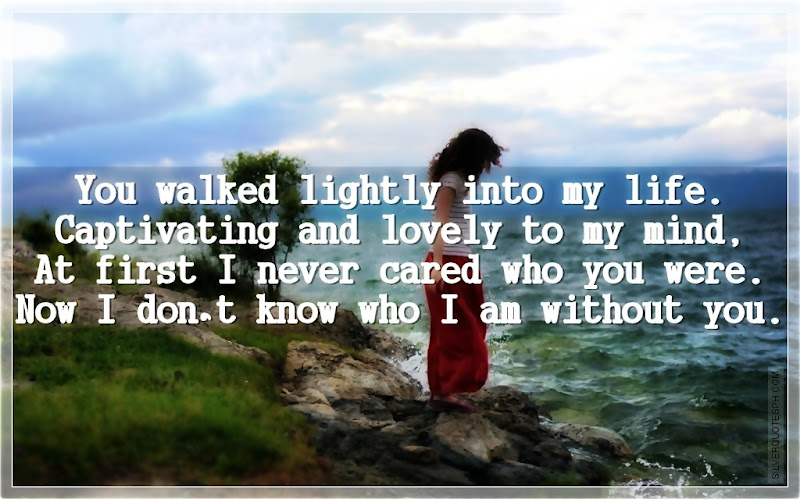 You Walked Lightly Into My Life, Picture Quotes, Love Quotes, Sad Quotes, Sweet Quotes, Birthday Quotes, Friendship Quotes, Inspirational Quotes, Tagalog Quotes