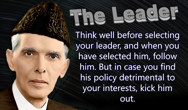 Think well before selecting your leader, and when you have selected him, follow him. But in case you find his policy detrimental to your interests, kick him out