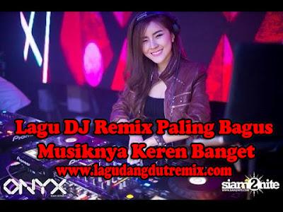 Lagu DJ Remix Paling Bagus Musiknya Keren Banget