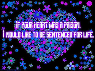 If your heart was a prison, I would like to be sentenced for life.