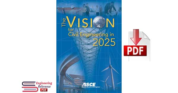 The vision for civil engineering in 2025 - based on the Summit on the Future of Civil Engineering 2025, June 21-22, 2006