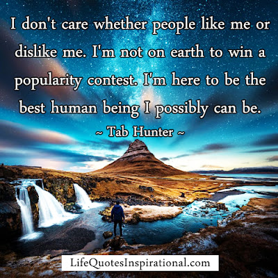 Tab Hunter,I dont care whether people like me or dislike me I m not on earth to win a popularity contest, Life Quotes Motivation Inspiration Lifequotesinspirational.com , Actors quotes