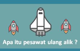 Apa itu pesawat ulang alik dan pesawat ruang angkasa