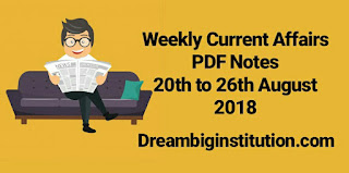 Weekly Current Affairs PDF Notes (20th Aug to 26th Aug 2018)