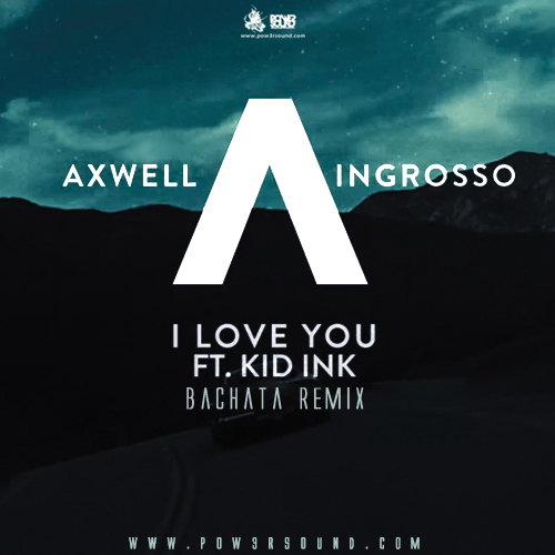 https://www.pow3rsound.com/2018/06/axwell-ingrosso-ft-kid-ink-i-love-you.html