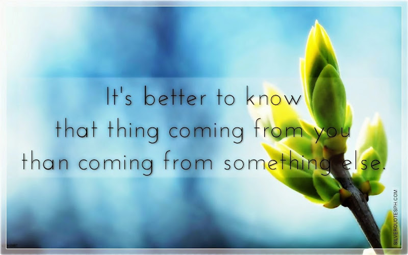It's Better To Know That Thing Coming From You Than Coming From Something Else, Picture Quotes, Love Quotes, Sad Quotes, Sweet Quotes, Birthday Quotes, Friendship Quotes, Inspirational Quotes, Tagalog Quotes