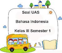 Soal UAS Bahasa Indonesia Kelas 3 Semester 1 plus Kunci Jawaban