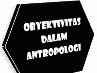 Obyektivitas Dalam Antropologi