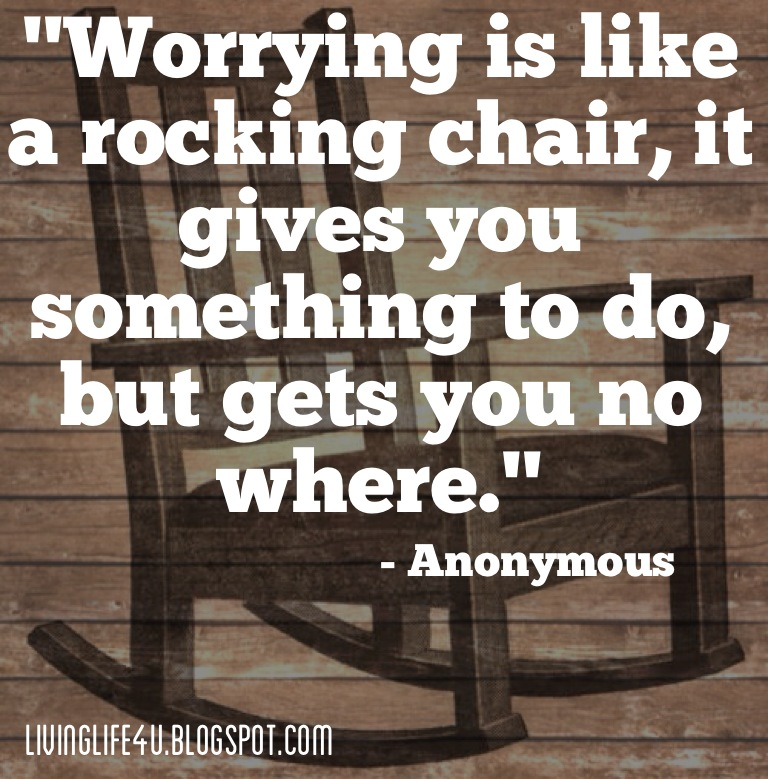 Live Your Life Worrying Is Like A Rocking Chair