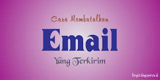 Cara Membatalkan Email Yang Terkirim
