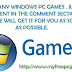 NEED ANY WINDOWS PC GAMES . JUST COMMENT