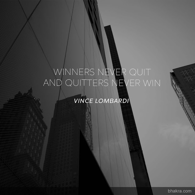 Winners never quit, and quitters never win - Vince Lombardi quotes