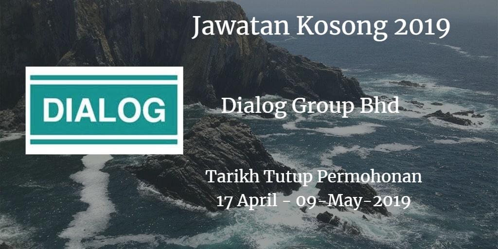 Jawatan Kosong Dialog Group Bhd 17 April - 09 May 2019