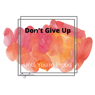 Don't Give up Until You're Proud