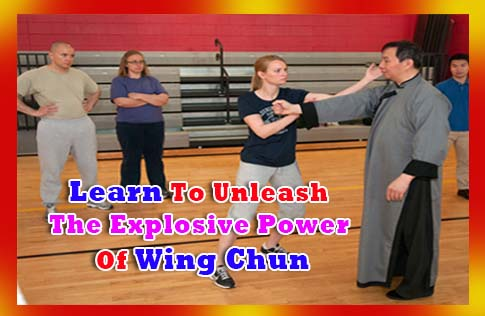 Learn To Unleash The Explosive Power Of Wing Chun