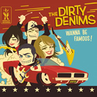 The Dirty Denims: Wanna Be Famous