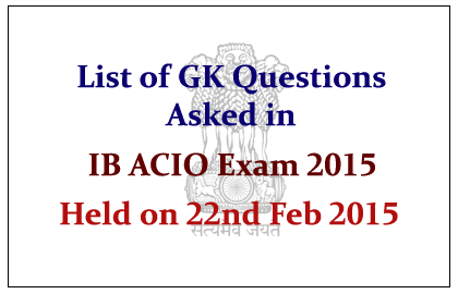 List of GK Questions Asked in IB ACIO Exam