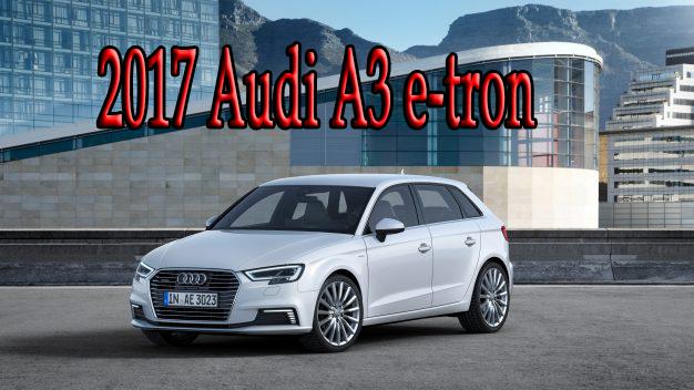 2017 Audi A3 e-tron Plug-In Hybrid Starts at $39,850 - Audi Cars Price