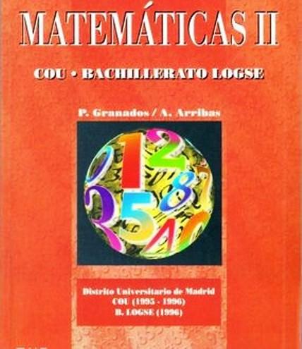 Pruebas de selectividad: Matemáticas I – Antonio Arribas de Costa y Pedro Granados García de Tomás