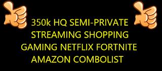 350k HQ SEMI-PRIVATE STREAMING SHOPPING GAMING NETFLIX FORTNITE AMAZON COMBOLIST