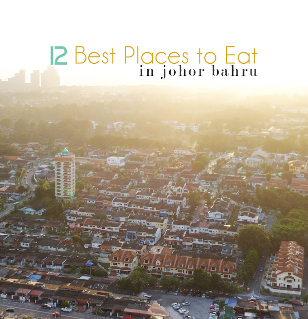 12 Best Places to Eat in Johor Bahru