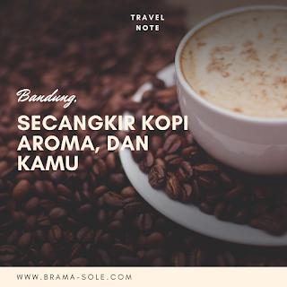 Bandung, Secangkir Kopi Aroma, Dan Kamu.