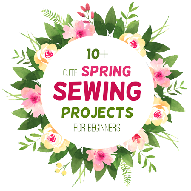 spring sewing projects for beginners, with tutorials and easy sewing patterns