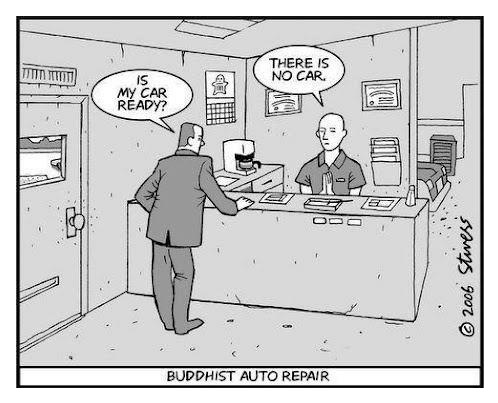 Is my car ready?  There is no car.  Buddhist auto repair
