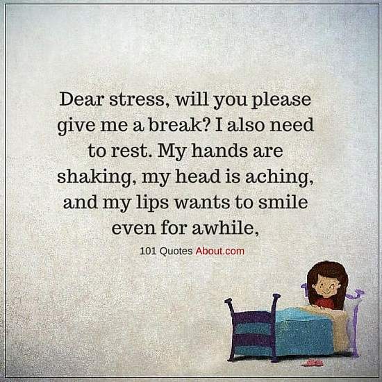 Dear stress, will you please give me a break - Stress Quote ...