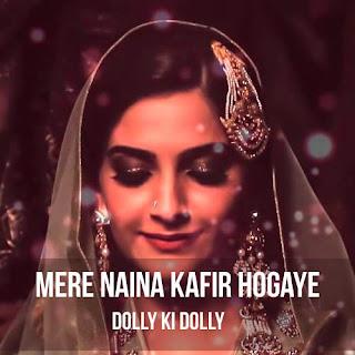 Mere Naina Kafir Ho Gaye - Dolly Ki Doli
