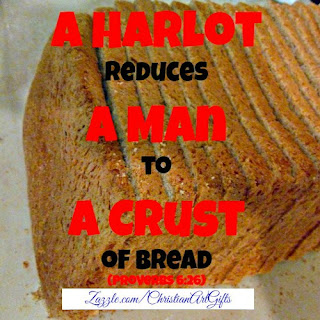 A harlot reduces a man to a crust of bread Proverbs 6:26