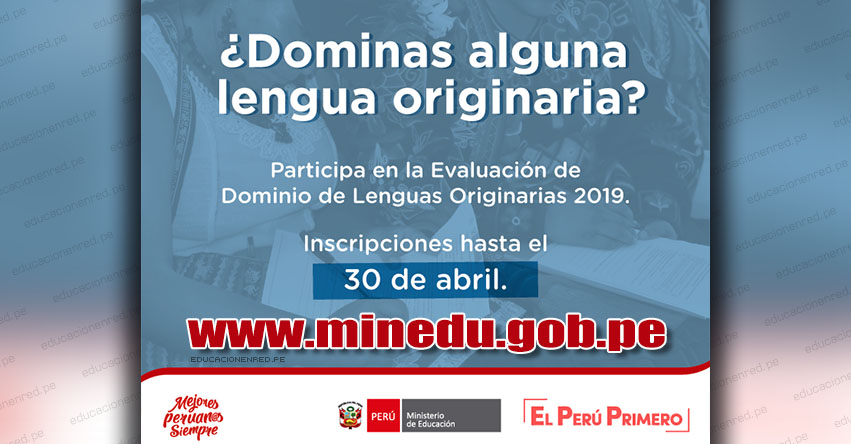 MINEDU: Inscripción hasta el 30 de Abril para Evaluación de Dominio de Lenguas Originarias 2019 - www.minedu.gob.pe