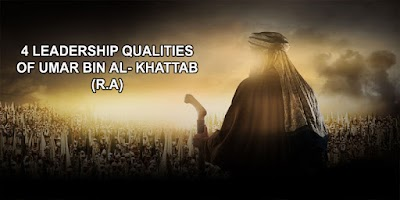 4 LEADERSHIP QUALITIES OF UMAR BIN AL- KHATTAB (R.A)