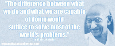"Mahatma Gandhi Inspirational Quotes Explained: ""The difference between what we do and what we are capable of doing would suffice to solve most of the world's problems."""