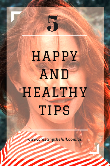 5 tips simple tips towards being happier and healthier