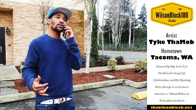 Tacoma, WA rapper Tyke ThaMob talks Gang Life, Collaborations, & His Upcoming Debut Mixtape in an Exclusive Interview w/ Mistah Wilson on WilsonBlock100 Radio