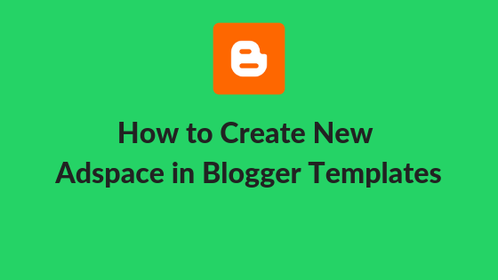 How To Create Ad Space In Free Blogger Templates
