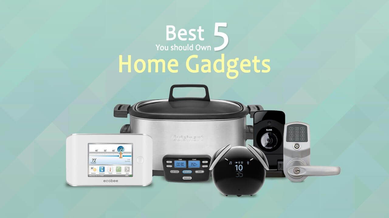 Best 5 home gadgets you should own Best gadgets for home